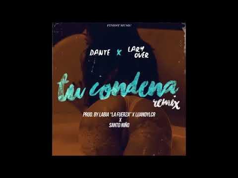 Dante -Tu Condena Featuring Lary Over (Remix Audio) 2017