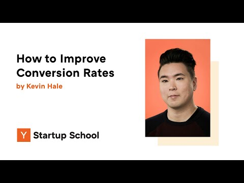 Kevin Hale - How to Improve Conversion Rates