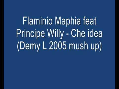Flaminio Maphia feat Principe Willy - Che idea (Demy L 2005 mush up)