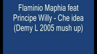 Flaminio Maphia feat Principe Willy - Che idea (Demy L 2005 mush up)