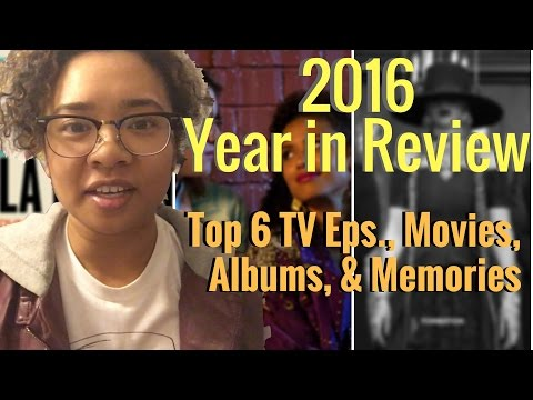 2016 - A Year in Review | Top 6 TV Episodes, Movies, Albums & Personal Moments of 2016