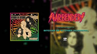 Starbenders  - Bitches Be Witches