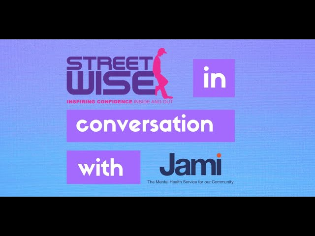 Focus on Mental Health - Streetwise in Conversation with Jami - talking about Young People