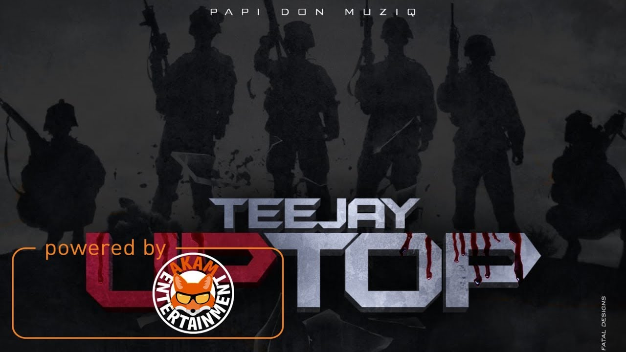 teejay-up-top-raw-up-top-riddim-december-2017-akam-entertainment