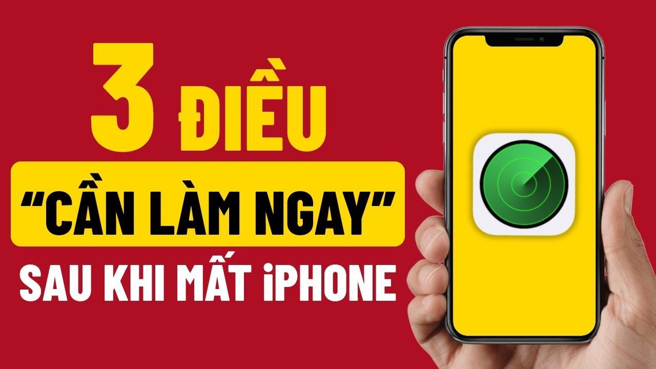 3 ĐIỀU CẦN LÀM NGAY sau khi bị mất iPhone trong năm 2019!