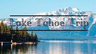South Lake Tahoe Trip | 2016