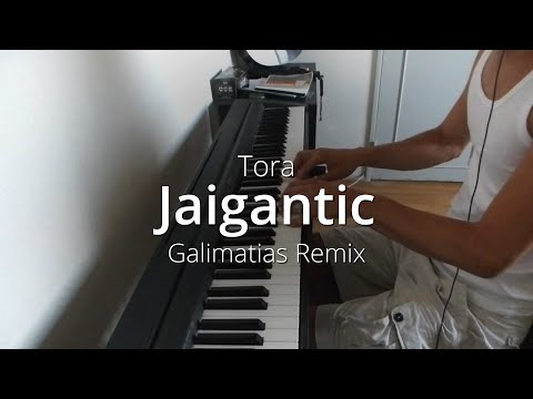 Tora - Jaigantic (Galimatias Remix) | Piano Cover & Sheets