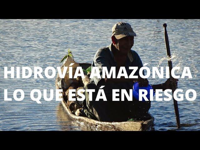 Hidrovía Amazónica, lo que está en riesgo