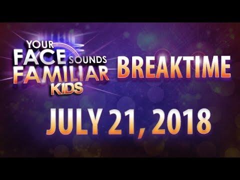 Your Face Sounds Familiar Kids Breaktime - July 21, 2018