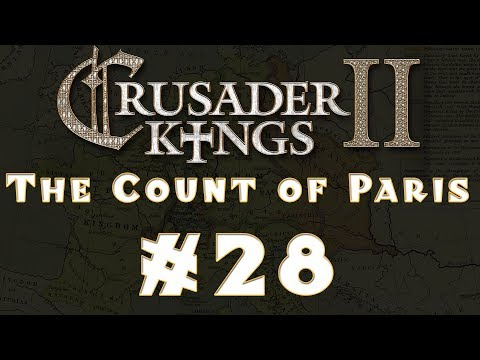 Let's Play: Crusader Kings II -- The Count of Paris -- Ep 28