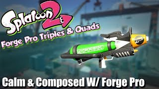 Splatoon 2 - Calm and Composed W/ The Forge! (A Game with Triples & Quads!)