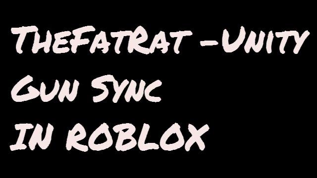 Thefatrat Unity Gun Sync Roblox Phantom Force Youtube - roblox id for xenogenesis