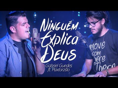 Ninguém Explica Deus \\ Gabriel Guedes ft. Paxtorzão