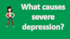 What causes severe depression ?   BEST Health Channel & Answers