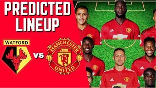 PREDICTED LINEUP - WATFORD VS MANCHESTER UNITED - PREMIER LEAGUE 2018/19!