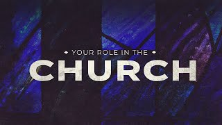 2-28 | Your Role In The Church | Week 2