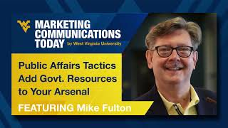 "WVU MarComm Today S4 E3 - ""Public Affairs Tactics..."" - featuring Mike Fulton"