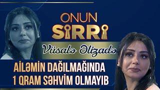 Vüsalə Əlizadə - Ailəmin dağılmağında 1 qram səhvim olmayıb - Onun Sirri (Tam Hissə)