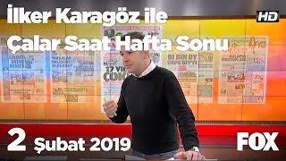 2 Şubat 2019 İlker Karagöz ile Çalar Saat Hafta Sonu