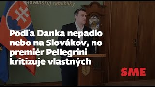 Podľa Danka nepadlo nebo na Slovákov, no premiér Pellegrini kritizuje vlastných