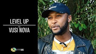 #levelup #vusinova #manyannyan at the core of everything vusi nova is love. in this episode level up, multi-platinum selling afro-soul singer shares t...