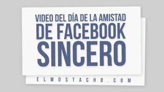 Video del día de la amistad de Facebook sincero(Esta sería la versión sincera del video para el día de la amistad de Facebook., 2016-02-04T21:35:53.000Z)