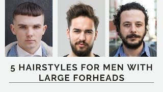 5 HAIRSTYLES FOR MEN WITH LARGE FORHEADS