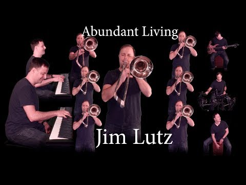 Abundant Living - Jim Lutz - vocals, trombones, keyboards, bass, percussion, and drums