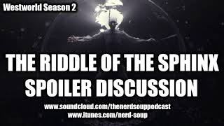 Westworld Season 2 - The Riddle Of The Sphinx SPOILER DISCUSSION!