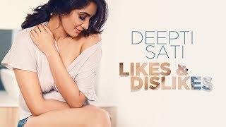 Deepti Sati - Likes and Dislikes