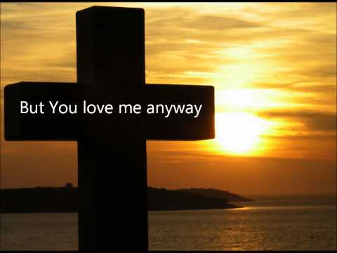 Sidewalk Prophets  You Love Me Anyway Lyrics