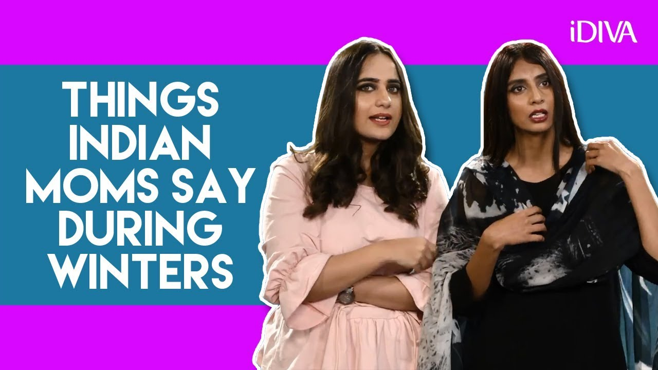 bc27ecdc937 iDIVA - Things Indian Moms Say During Winter