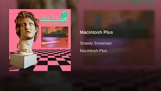 Shawty Snowman Macintosh Plus