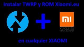 Instalar TWRP y ROM Xiaomi.eu en cualquier Xiaomi