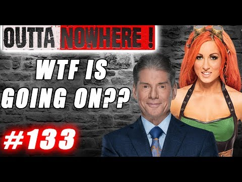 OUTTA NOWHERE #133 - Will Vince McMahon Deliver ? Becky Lynch is TOP Star