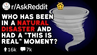 "Who Has Been In A Natural Disaster And Had A ""This Is Real"" Moment?  (Reddit Stories r/AskReddit)"