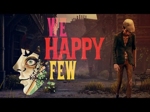 1G1L: We Happy Few - Part 1: For Reals This Time