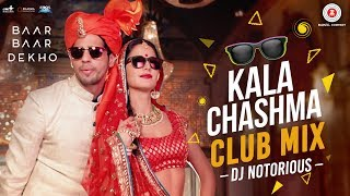 Kala Chashma Club Mix by DJ Notorious | Baar Baar Dekho | Sidharth Malhotra | Ka …