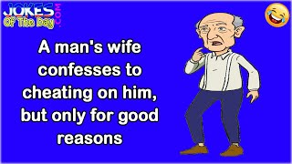Funny Joke: A man's wife confessing to cheating on him, but only for good reasons