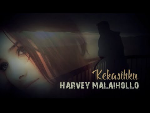 Harvey Malaihollo - Kekasihku (with lyrics)