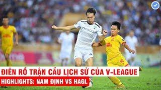 Highlights: Nam Định 2 - 2 HAGL | Văn Toàn - Thế Vương tung kiến tạo không tưởng triệu CĐV vỡ òa