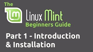 Linux Mint Beginners Guide Part 01 - Introduction and Installation