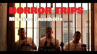 DOKU  Horror Trips   Entkommen aus Mexikos Knasthölle