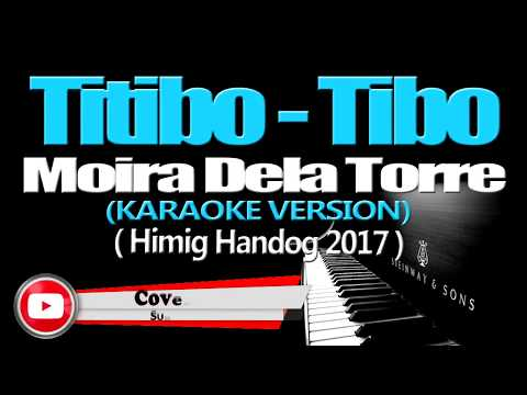 TITIBO TIBO   Moira Dela Torre KARAOKE VERSION Himig Handog 2017