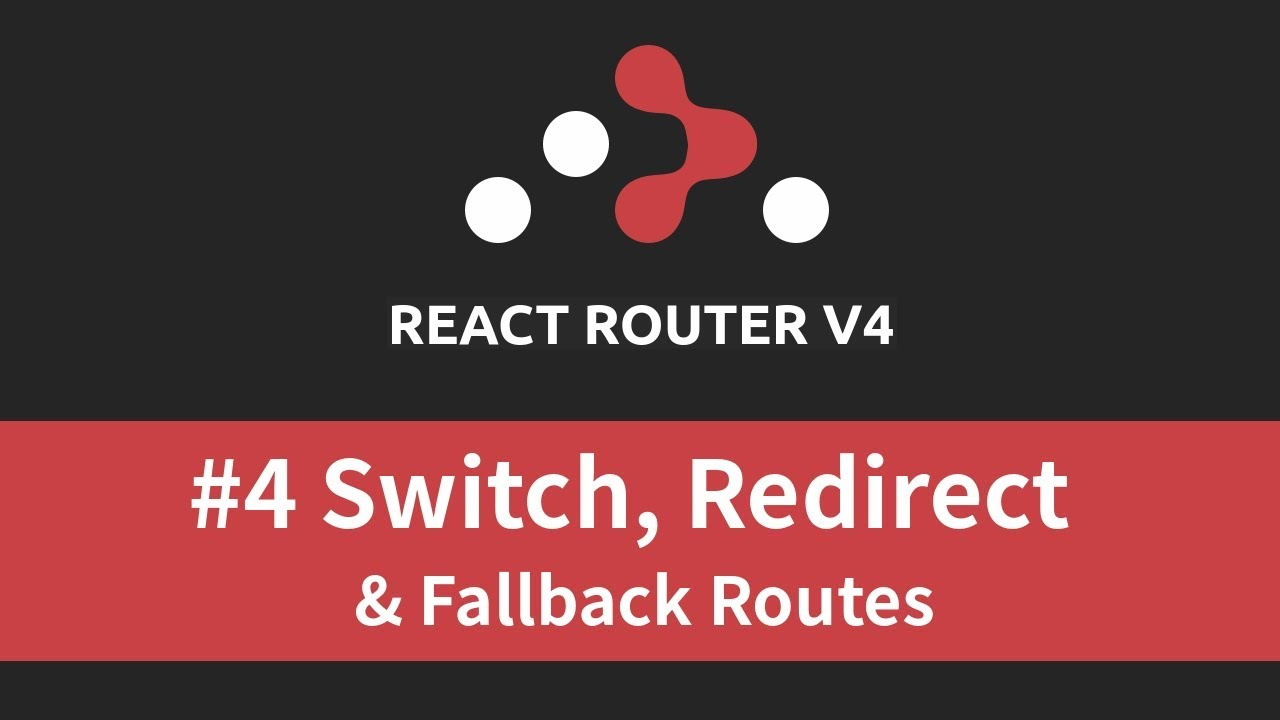 React Router v4 Tutorial - #4 Switch, Redirect, & Fallback Routes