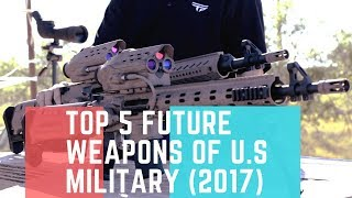 TOP 5 FUTURE WEAPONS OF U.S MILITARY (2017).