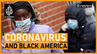 Why are black Americans hardest hit by coronavirus? | The Stream