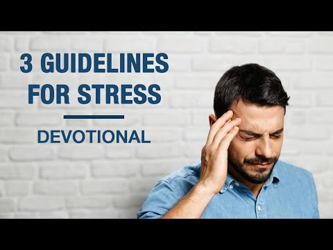 3 Guidelines To Effectively Deal With Stress - Devotional
