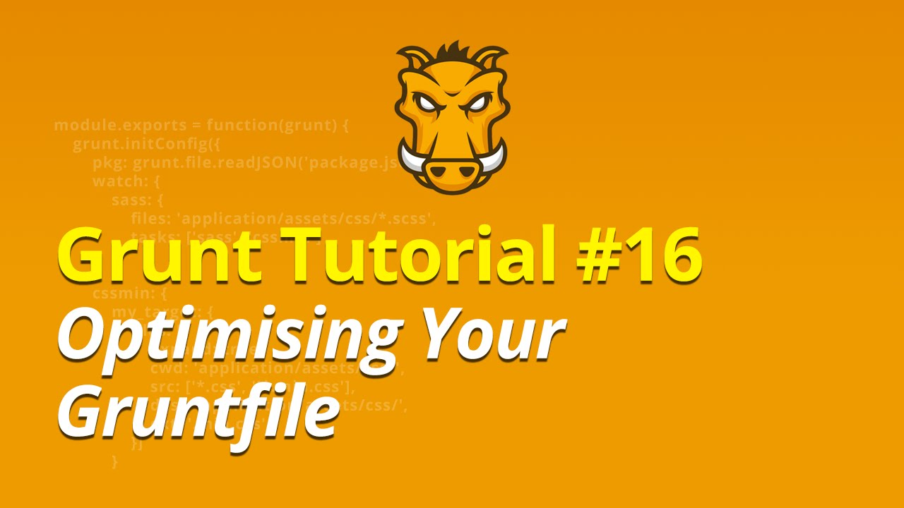 Grunt Tutorial - #16 - Optimising Your Gruntfile