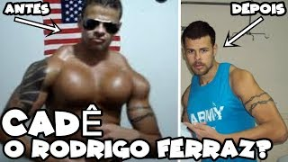 Rodrigo Ferraz CADÊ ELE?